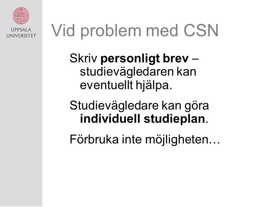Vid problem med CSN Skriv personligt brev – studievägledaren kan eventuellt hjälpa. Studievägledare kan göra individuell studieplan. Förbruka inte möj