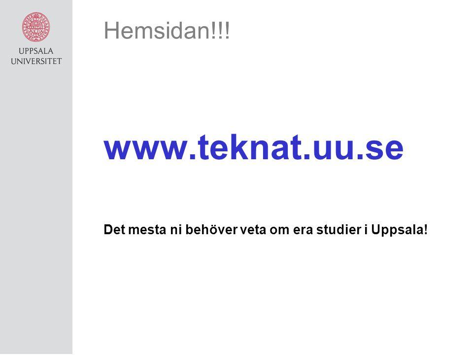 Hemsidan!!! www.teknat.uu.se Det mesta ni behöver veta om era studier i Uppsala!