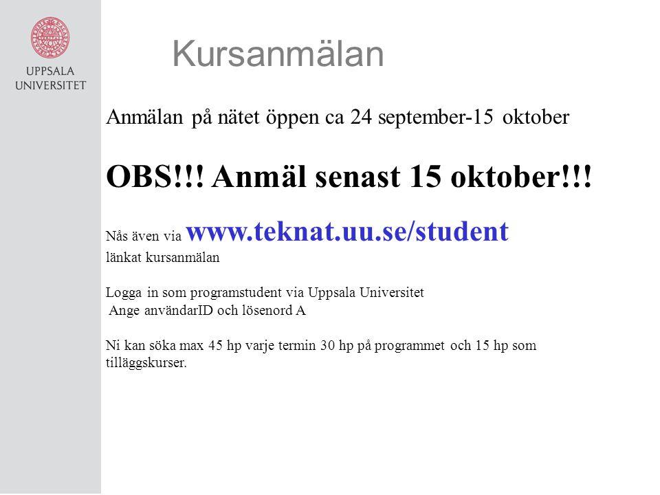 Anmälan på nätet öppen ca 24 september-15 oktober OBS!!! Anmäl senast 15 oktober!!! Nås även via www.teknat.uu.se/student länkat kursanmälan Logga in