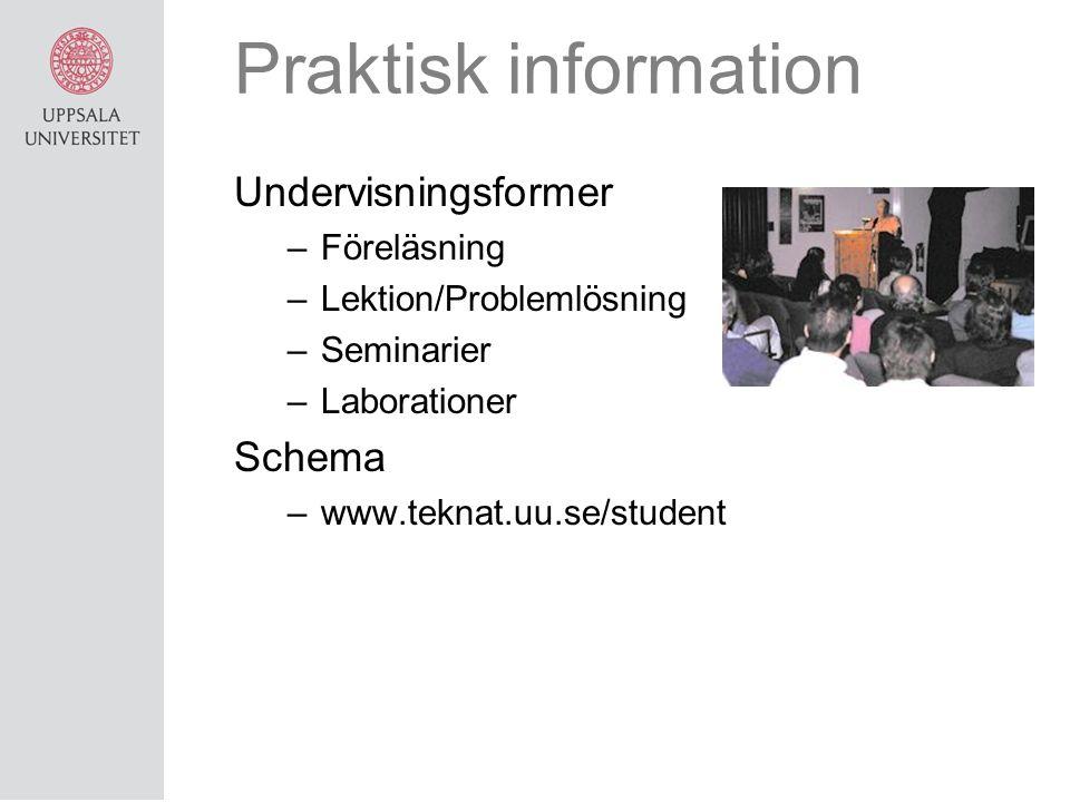 Praktisk information Undervisningsformer –Föreläsning –Lektion/Problemlösning –Seminarier –Laborationer Schema –www.teknat.uu.se/student