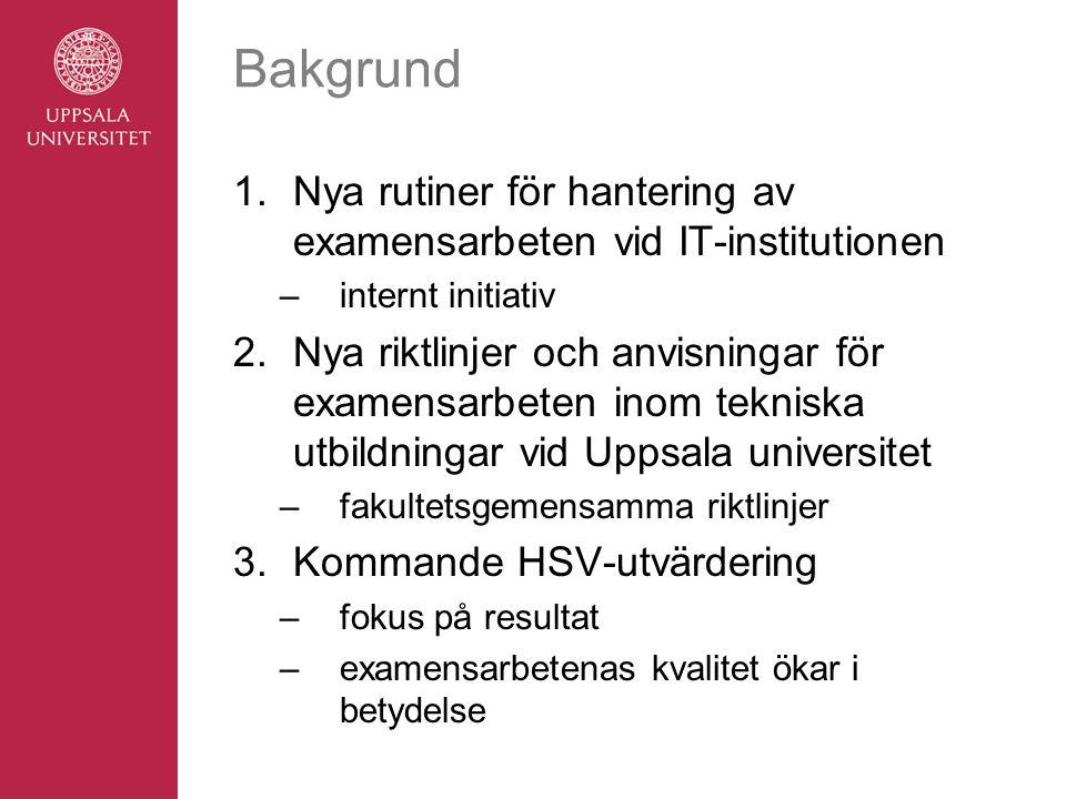 Bakgrund 1.Nya rutiner för hantering av examensarbeten vid IT-institutionen –internt initiativ 2.Nya riktlinjer och anvisningar för examensarbeten ino