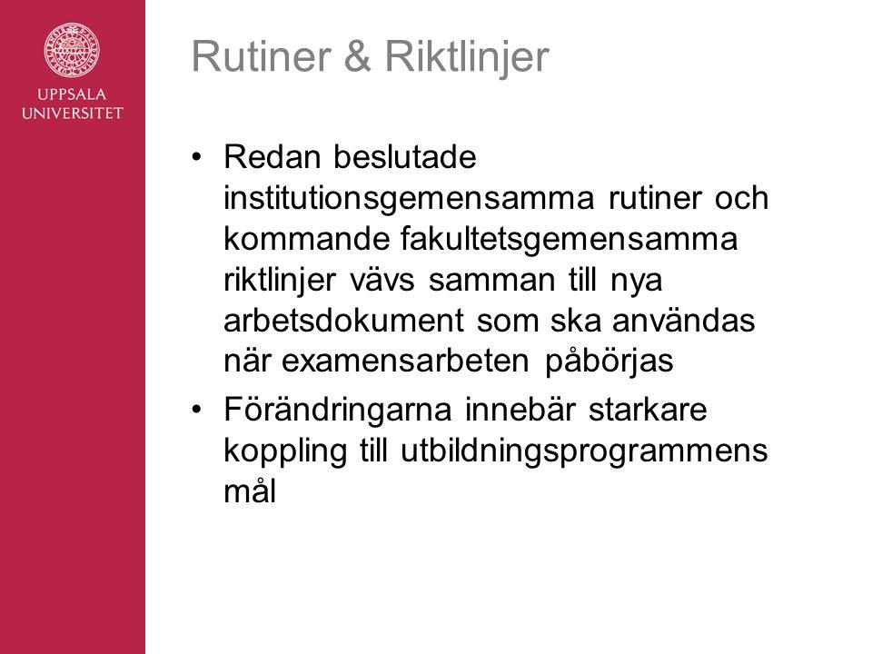 Rutiner & Riktlinjer Redan beslutade institutionsgemensamma rutiner och kommande fakultetsgemensamma riktlinjer vävs samman till nya arbetsdokument so