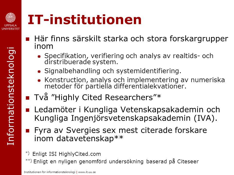 Informationsteknologi Institutionen för informationsteknologi | www.it.uu.se IT-institutionen Här finns särskilt starka och stora forskargrupper inom  Specifikation, verifiering och analys av realtids- och dirstribuerade system.