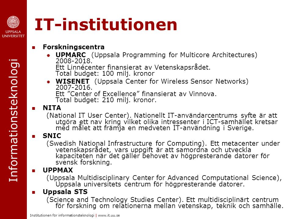 Informationsteknologi Institutionen för informationsteknologi | www.it.uu.se IT-institutionen Forskningscentra  UPMARC (Uppsala Programming for Multicore Architectures) 2008-2018.