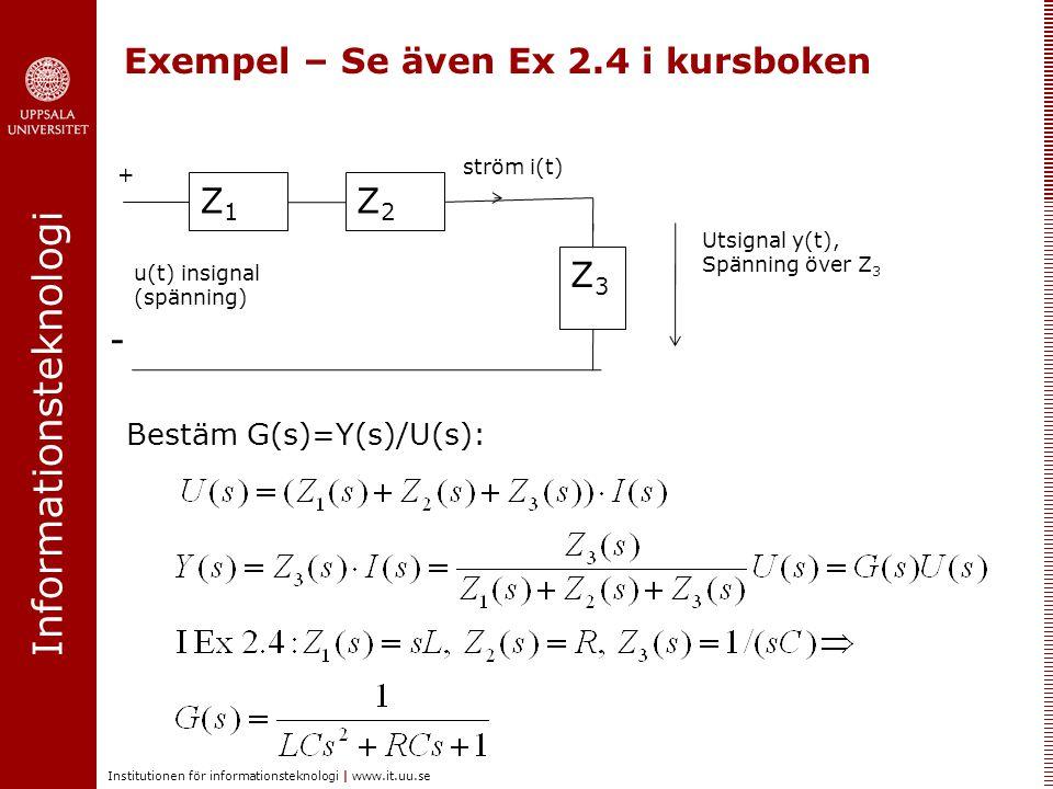 Informationsteknologi Institutionen för informationsteknologi | www.it.uu.se Exempel – Se även Ex 2.4 i kursboken Z3Z3 Z1Z1 Z2Z2 u(t) insignal (spänni