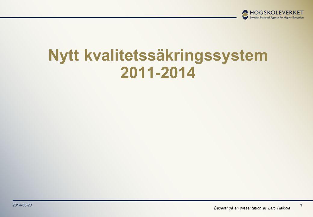 2014-08-231 Nytt kvalitetssäkringssystem 2011-2014 Baserat på en presentation av Lars Haikola