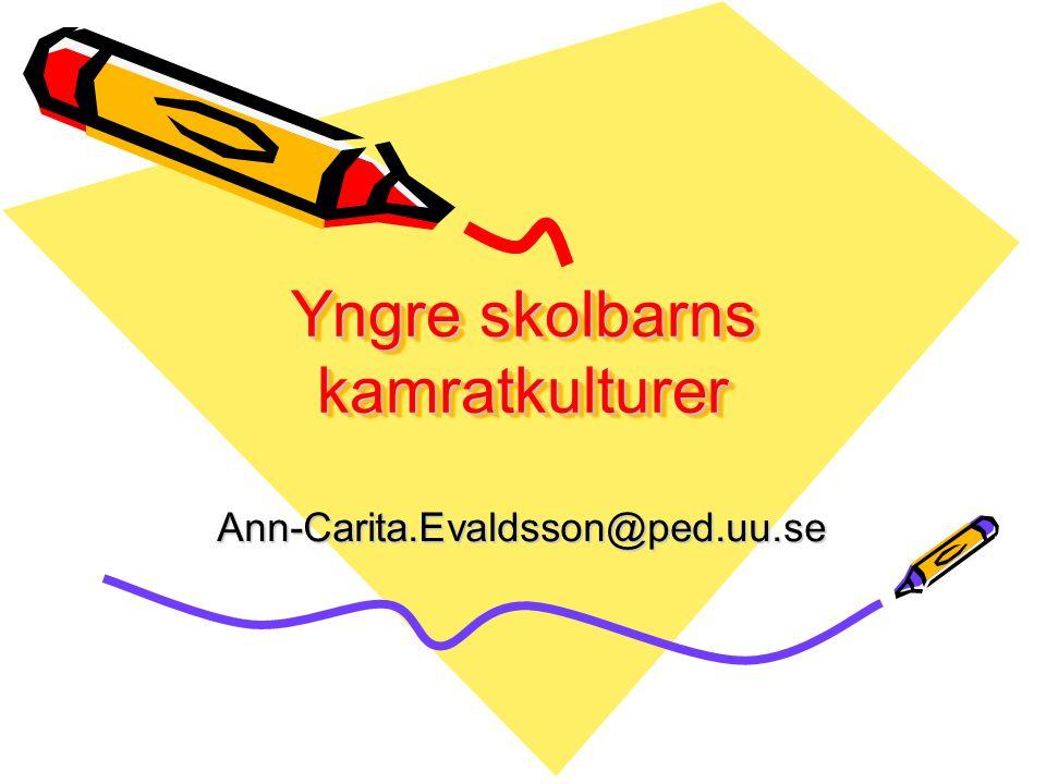 Yngre skolbarns kamratkulturer Ann-Carita.Evaldsson@ped.uu.se