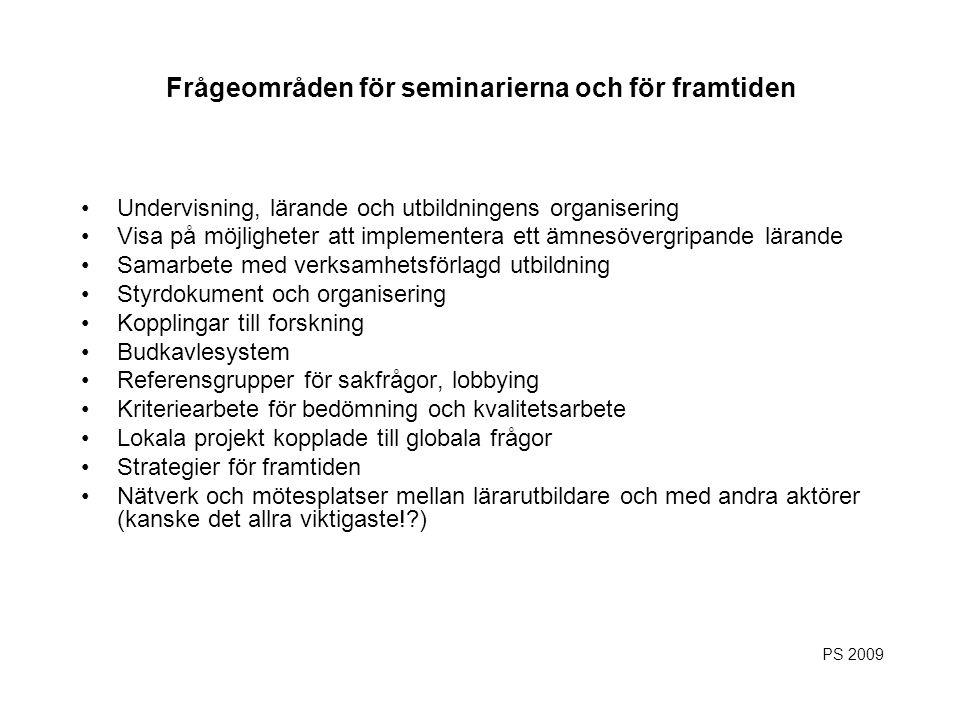 Frågeområden för seminarierna och för framtiden Undervisning, lärande och utbildningens organisering Visa på möjligheter att implementera ett ämnesöve