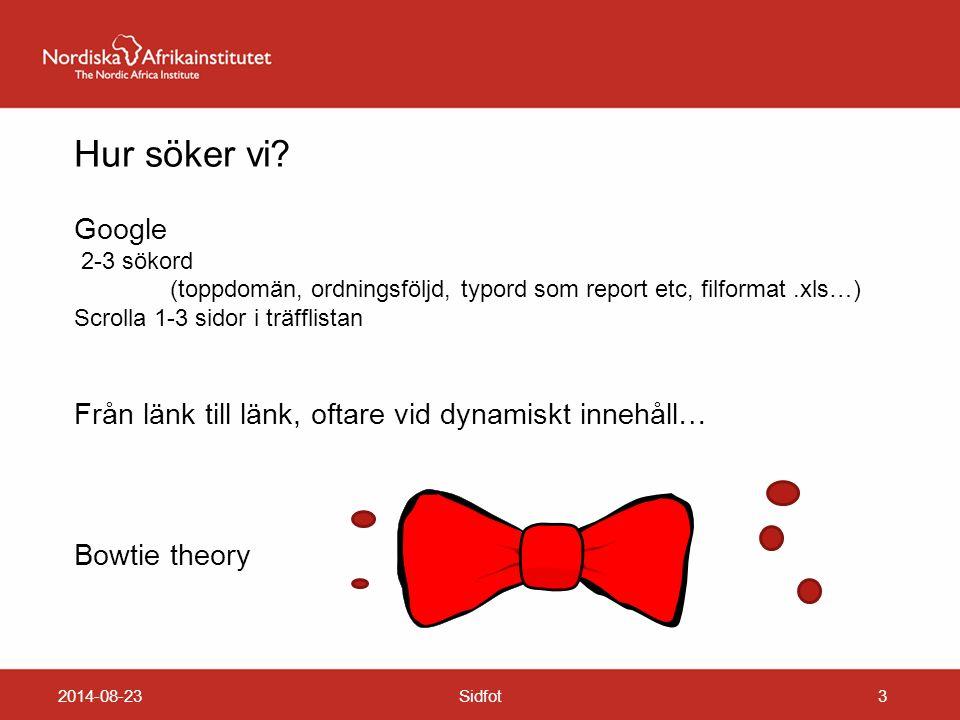 2014-08-23Sidfot3 Hur söker vi? Google 2-3 sökord (toppdomän, ordningsföljd, typord som report etc, filformat.xls…) Scrolla 1-3 sidor i träfflistan Fr