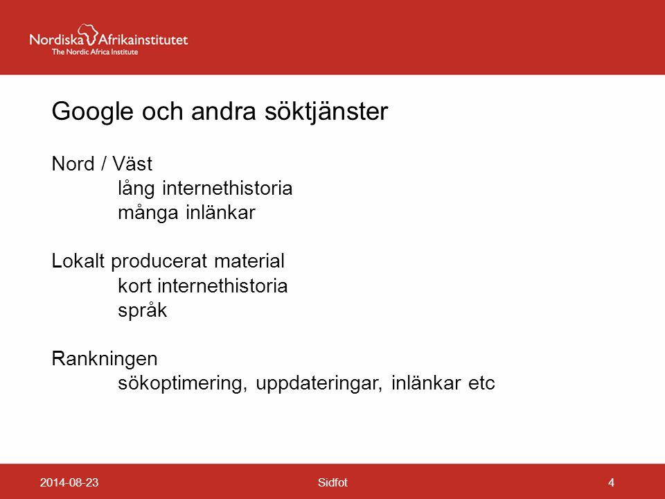 2014-08-23Sidfot4 Google och andra söktjänster Nord / Väst lång internethistoria många inlänkar Lokalt producerat material kort internethistoria språk