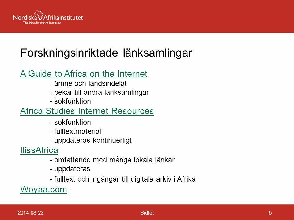 2014-08-23Sidfot5 Forskningsinriktade länksamlingar A Guide to Africa on the Internet - ämne och landsindelat - pekar till andra länksamlingar - sökfu