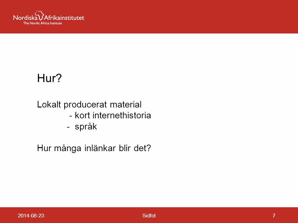 2014-08-23Sidfot7 Hur? Lokalt producerat material - kort internethistoria - språk Hur många inlänkar blir det?