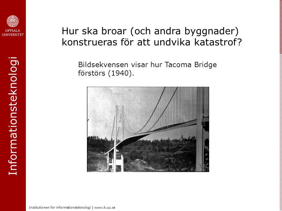 Informationsteknologi Institutionen för informationsteknologi | www.it.uu.se Hur ska broar (och andra byggnader) konstrueras för att undvika katastrof.