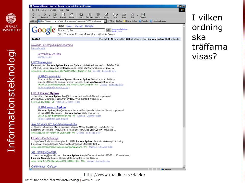 Informationsteknologi Institutionen för informationsteknologi | www.it.uu.se I vilken ordning ska träffarna visas.