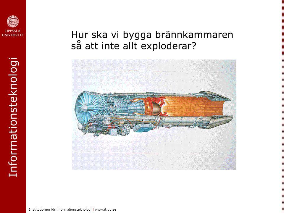 Informationsteknologi Institutionen för informationsteknologi | www.it.uu.se Hur ska vi bygga brännkammaren så att inte allt exploderar