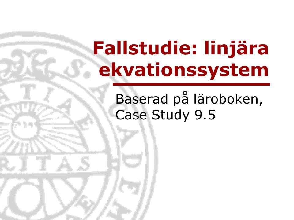 Fallstudie: linjära ekvationssystem Baserad på läroboken, Case Study 9.5