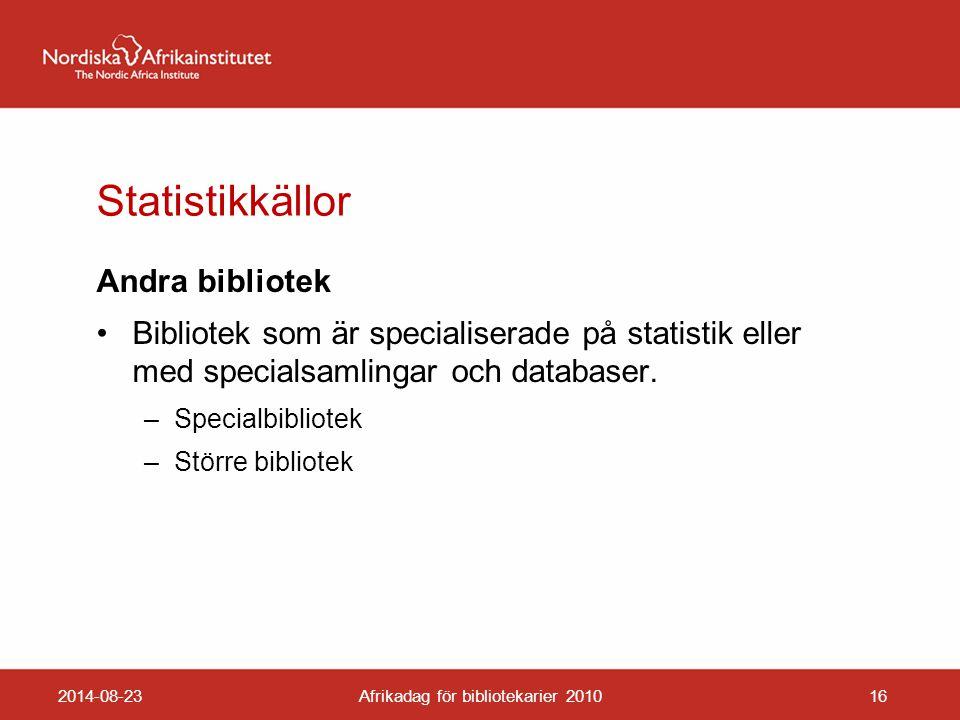 Statistikkällor Andra bibliotek Bibliotek som är specialiserade på statistik eller med specialsamlingar och databaser.