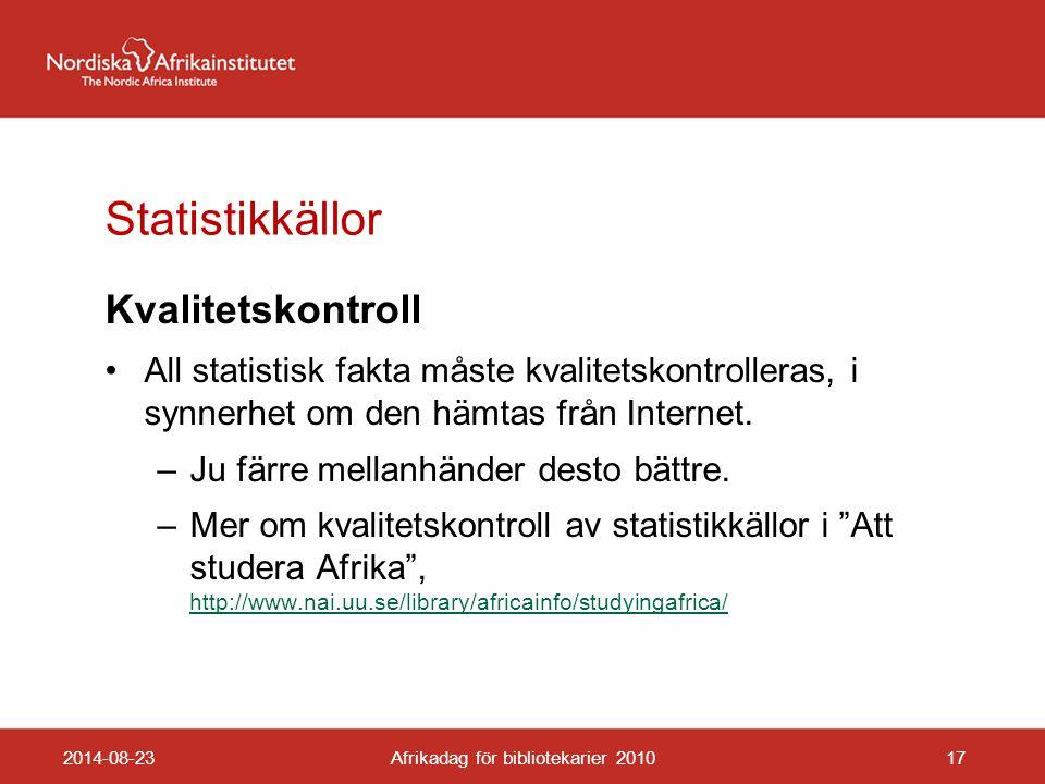 Statistikkällor Kvalitetskontroll All statistisk fakta måste kvalitetskontrolleras, i synnerhet om den hämtas från Internet.