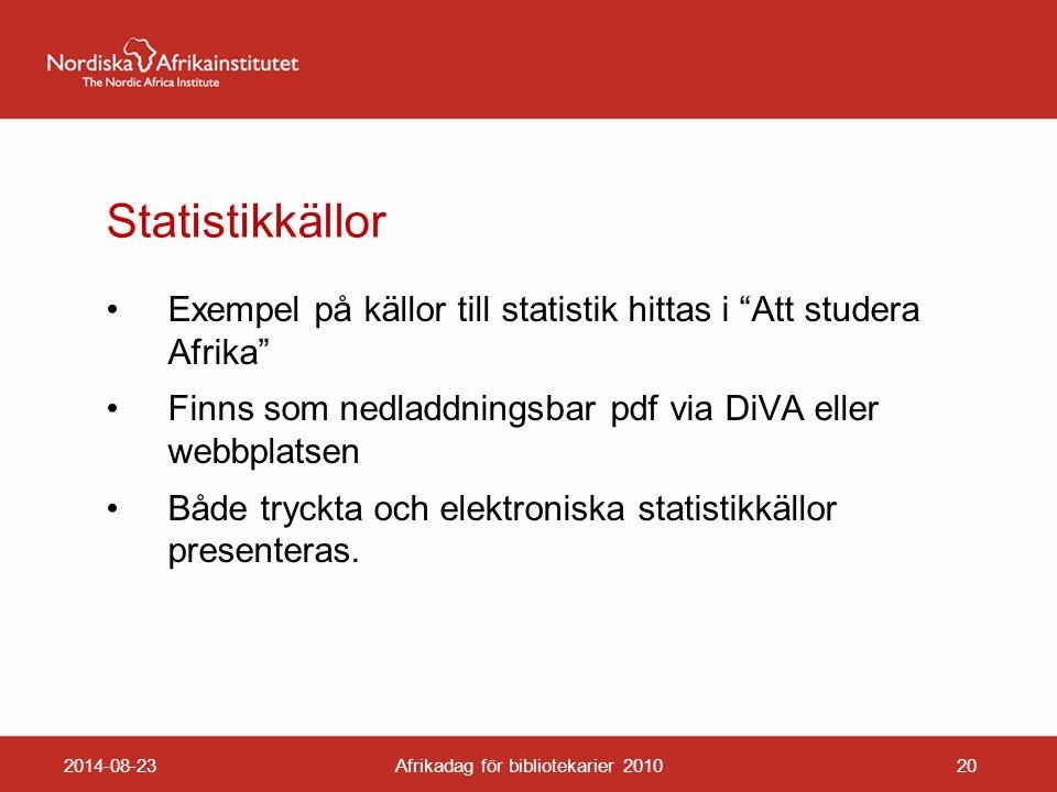 Statistikkällor Exempel på källor till statistik hittas i Att studera Afrika Finns som nedladdningsbar pdf via DiVA eller webbplatsen Både tryckta och elektroniska statistikkällor presenteras.