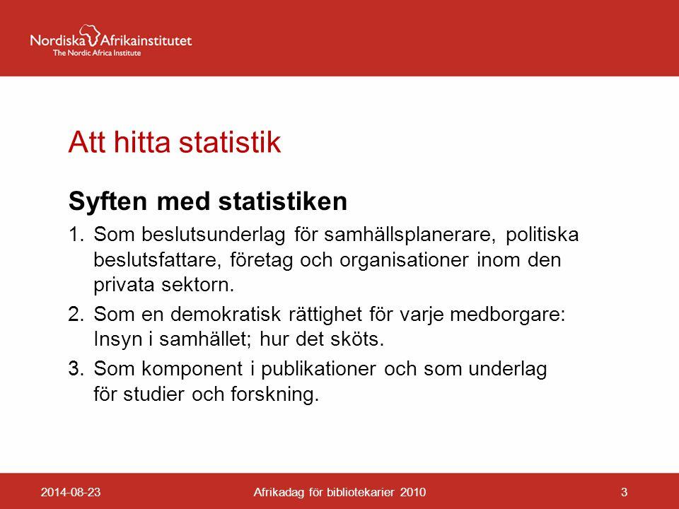 Att hitta statistik Syften med statistiken 1.Som beslutsunderlag för samhällsplanerare, politiska beslutsfattare, företag och organisationer inom den privata sektorn.