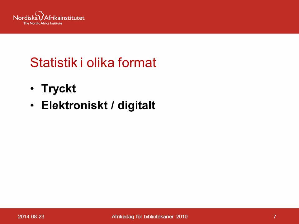 Statistik i olika format Tryckt Elektroniskt / digitalt 2014-08-23Afrikadag för bibliotekarier 20107