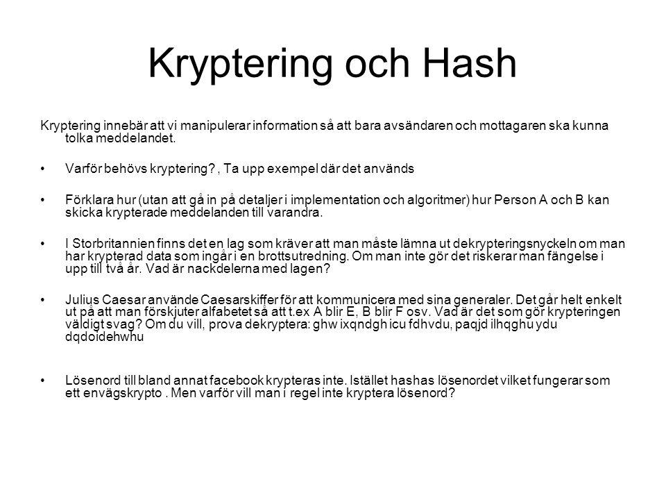 Kryptering och Hash Kryptering innebär att vi manipulerar information så att bara avsändaren och mottagaren ska kunna tolka meddelandet. Varför behövs