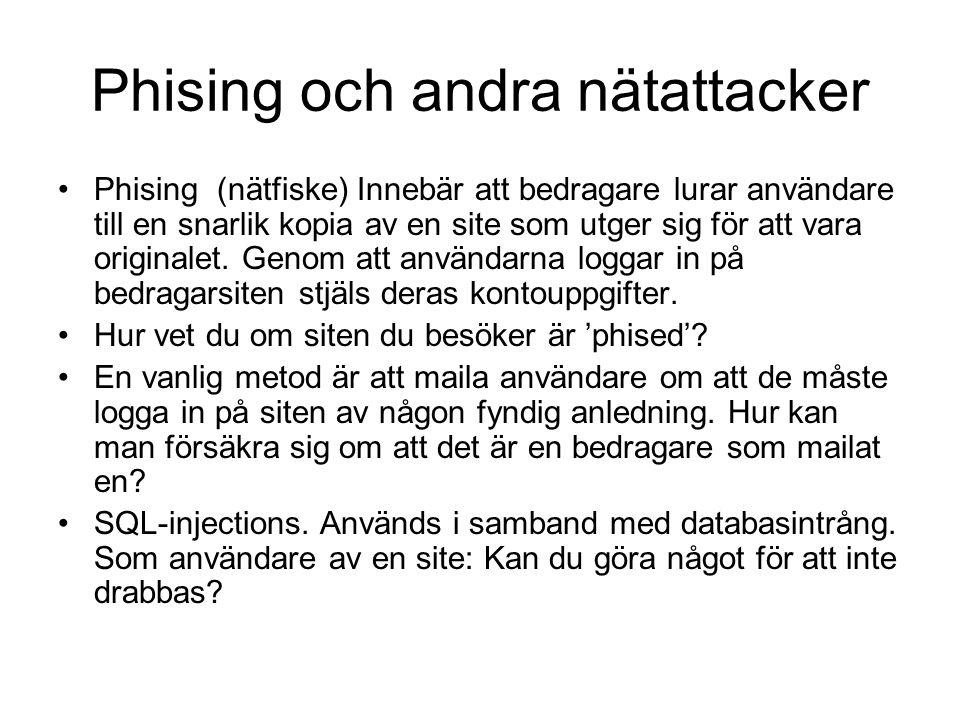 Phising och andra nätattacker Phising (nätfiske) Innebär att bedragare lurar användare till en snarlik kopia av en site som utger sig för att vara ori