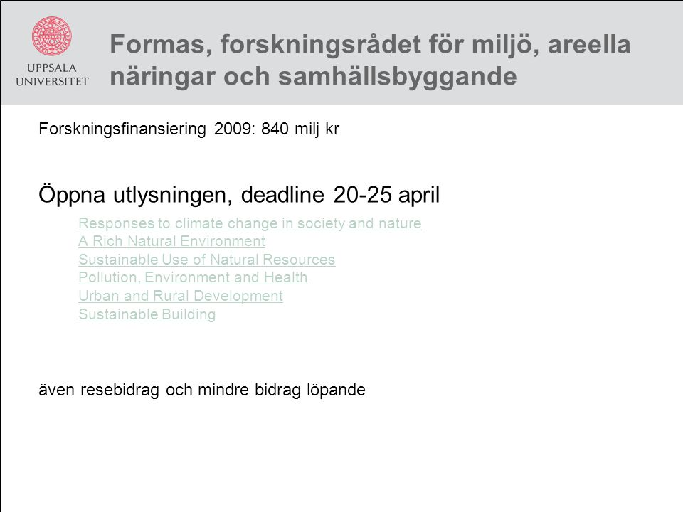 Formas, forskningsrådet för miljö, areella näringar och samhällsbyggande Forskningsfinansiering 2009: 840 milj kr Öppna utlysningen, deadline 20-25 ap