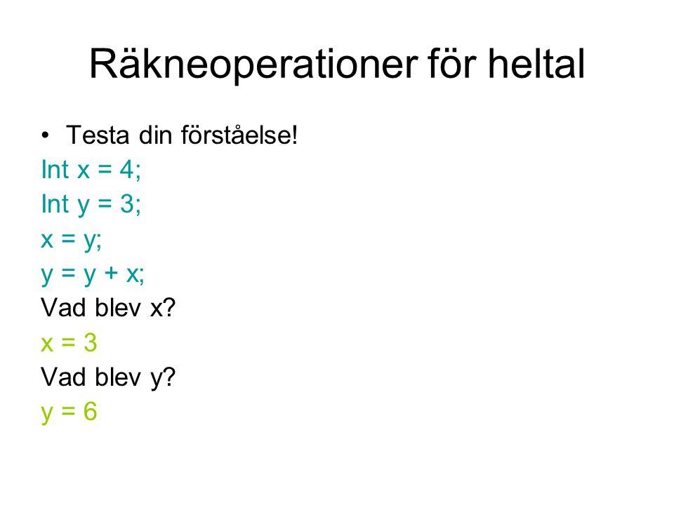 Räkneoperationer för heltal Testa din förståelse! Int x = 4; Int y = 3; x = y; y = y + x; Vad blev x? x = 3 Vad blev y? y = 6