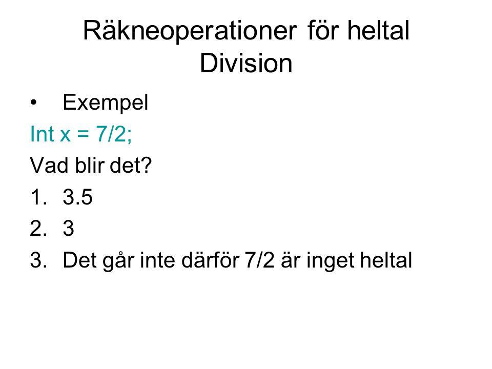 Räkneoperationer för heltal Division Exempel Int x = 7/2; Vad blir det? 1.3.5 2.3 3.Det går inte därför 7/2 är inget heltal