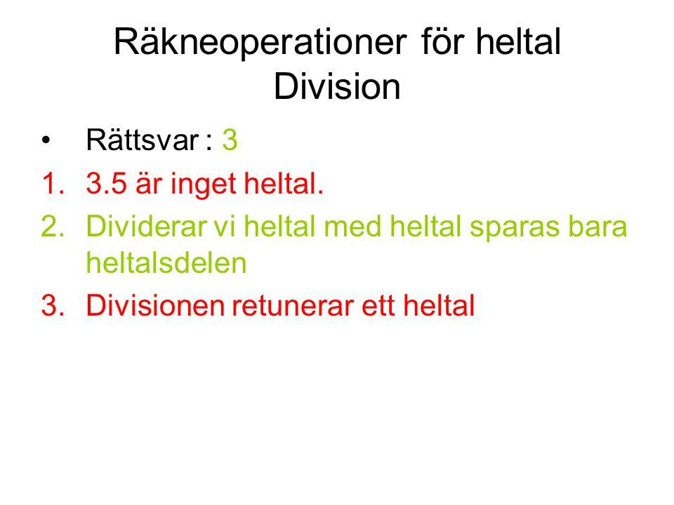 Räkneoperationer för heltal Division Rättsvar : 3 1.3.5 är inget heltal. 2.Dividerar vi heltal med heltal sparas bara heltalsdelen 3.Divisionen retune