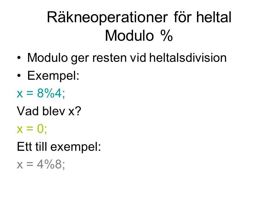 Räkneoperationer för heltal Modulo % Modulo ger resten vid heltalsdivision Exempel: x = 8%4; Vad blev x? x = 0; Ett till exempel: x = 4%8;