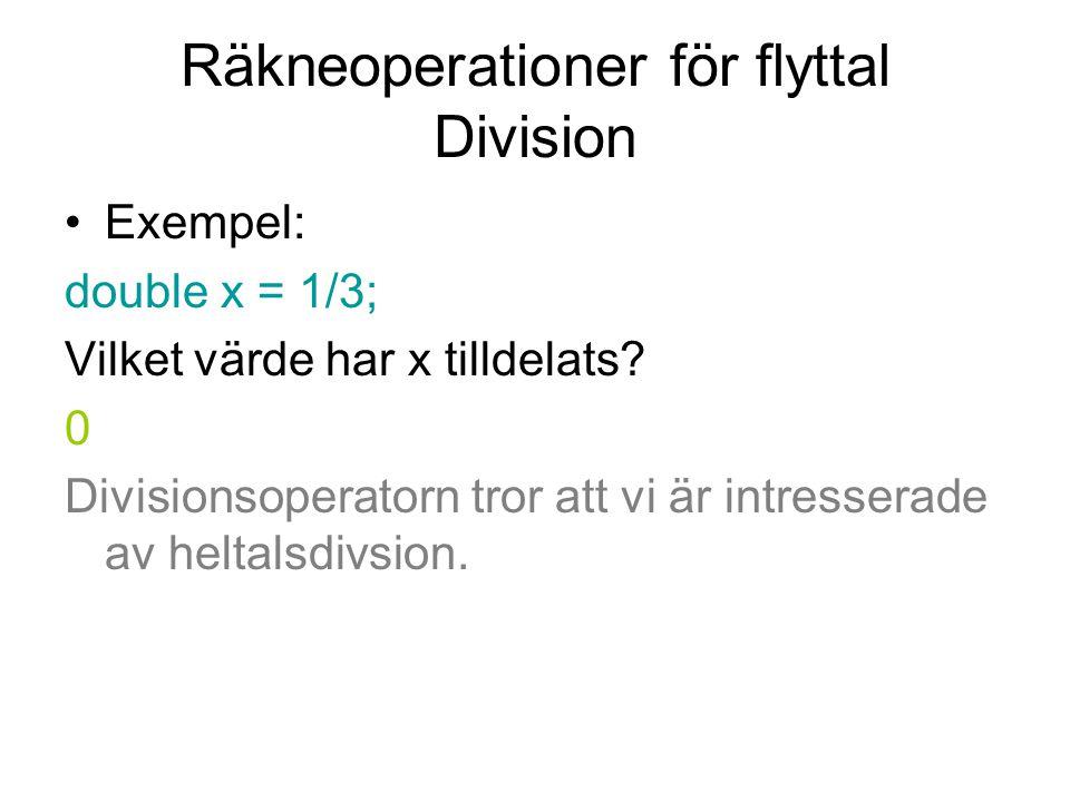 Räkneoperationer för flyttal Division Exempel: double x = 1/3; Vilket värde har x tilldelats? 0 Divisionsoperatorn tror att vi är intresserade av helt