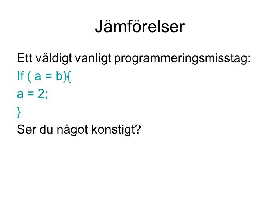 Jämförelser Ett väldigt vanligt programmeringsmisstag: If ( a = b){ a = 2; } Ser du något konstigt?