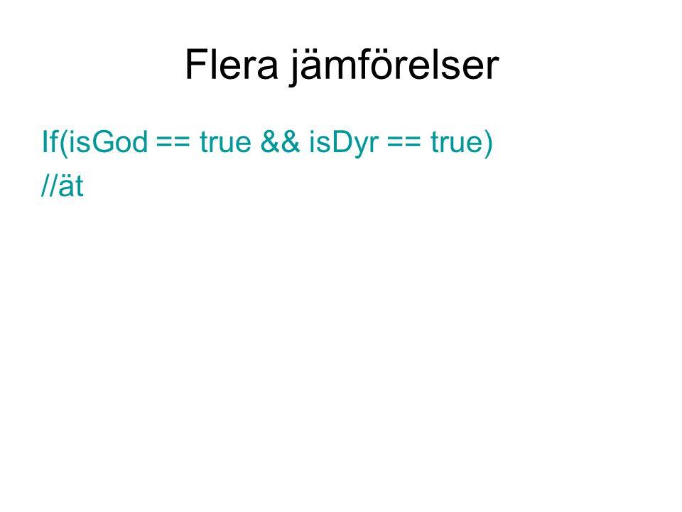 Flera jämförelser If(isGod == true && isDyr == true) //ät