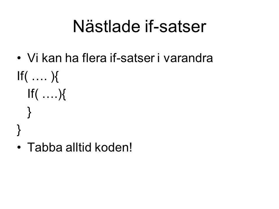 Nästlade if-satser Vi kan ha flera if-satser i varandra If( …. ){ } Tabba alltid koden!
