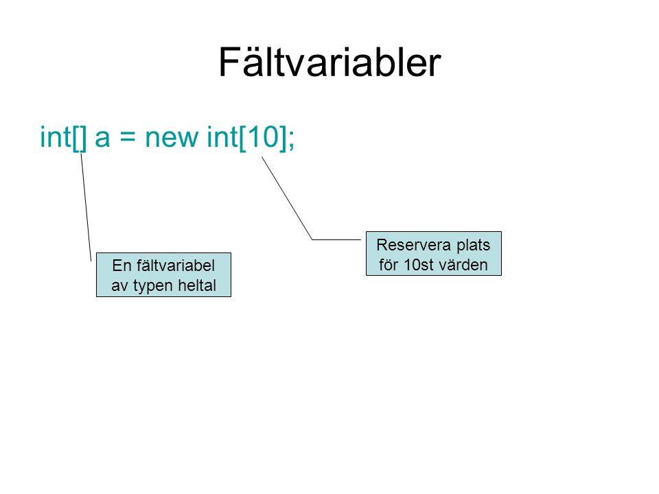 Fältvariabler int[] a = new int[10]; En fältvariabel av typen heltal Reservera plats för 10st värden