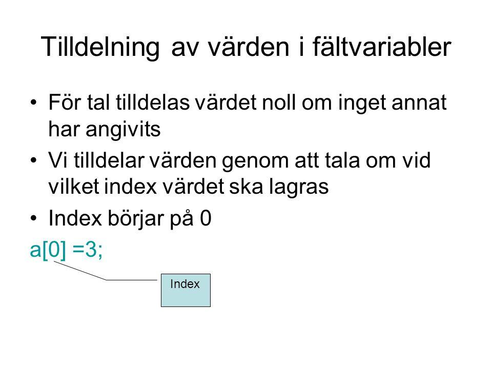 Tilldelning av värden i fältvariabler För tal tilldelas värdet noll om inget annat har angivits Vi tilldelar värden genom att tala om vid vilket index