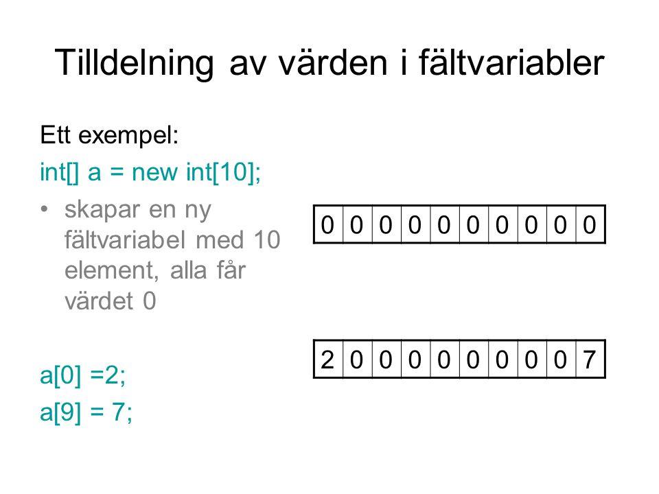 Tilldelning av värden i fältvariabler Ett exempel: int[] a = new int[10]; skapar en ny fältvariabel med 10 element, alla får värdet 0 a[0] =2; a[9] =