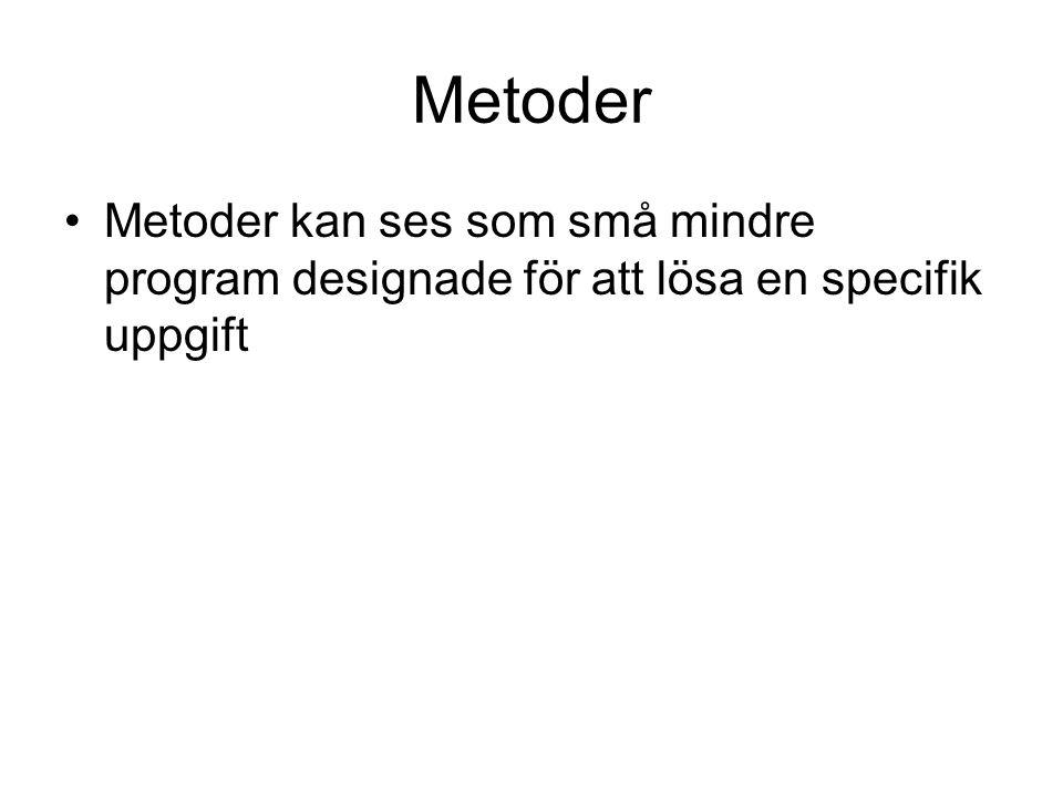 Metoder Metoder kan ses som små mindre program designade för att lösa en specifik uppgift