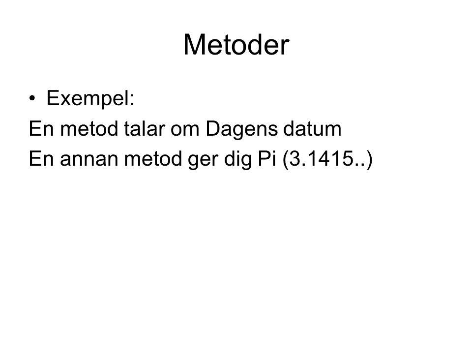 Metoder Exempel: En metod talar om Dagens datum En annan metod ger dig Pi (3.1415..)