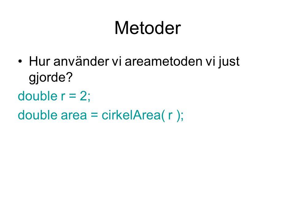 Metoder Hur använder vi areametoden vi just gjorde? double r = 2; double area = cirkelArea( r );