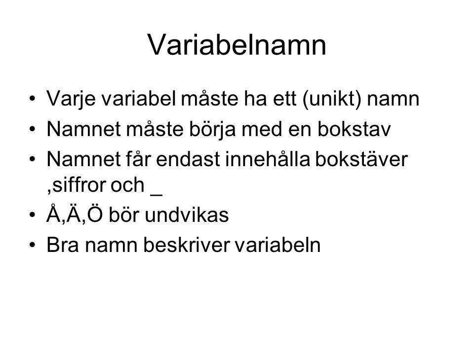 Variabelnamn Varje variabel måste ha ett (unikt) namn Namnet måste börja med en bokstav Namnet får endast innehålla bokstäver,siffror och _ Å,Ä,Ö bör