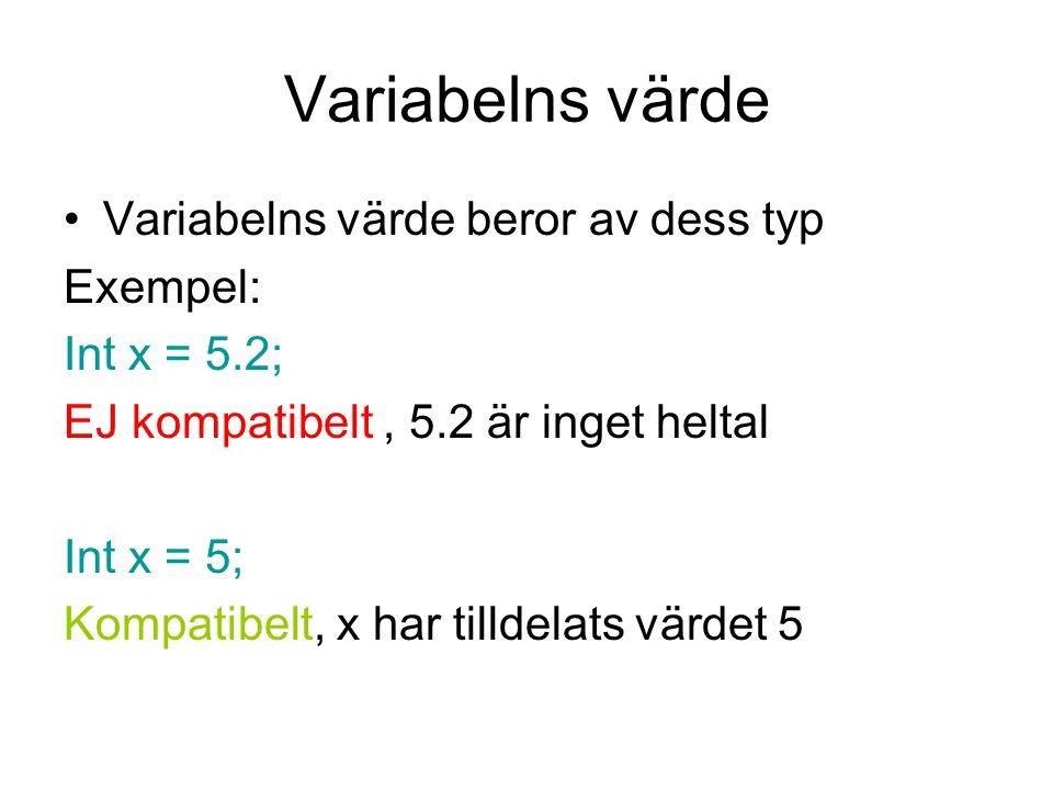Variabelns värde Variabelns värde beror av dess typ Exempel: Int x = 5.2; EJ kompatibelt, 5.2 är inget heltal Int x = 5; Kompatibelt, x har tilldelats