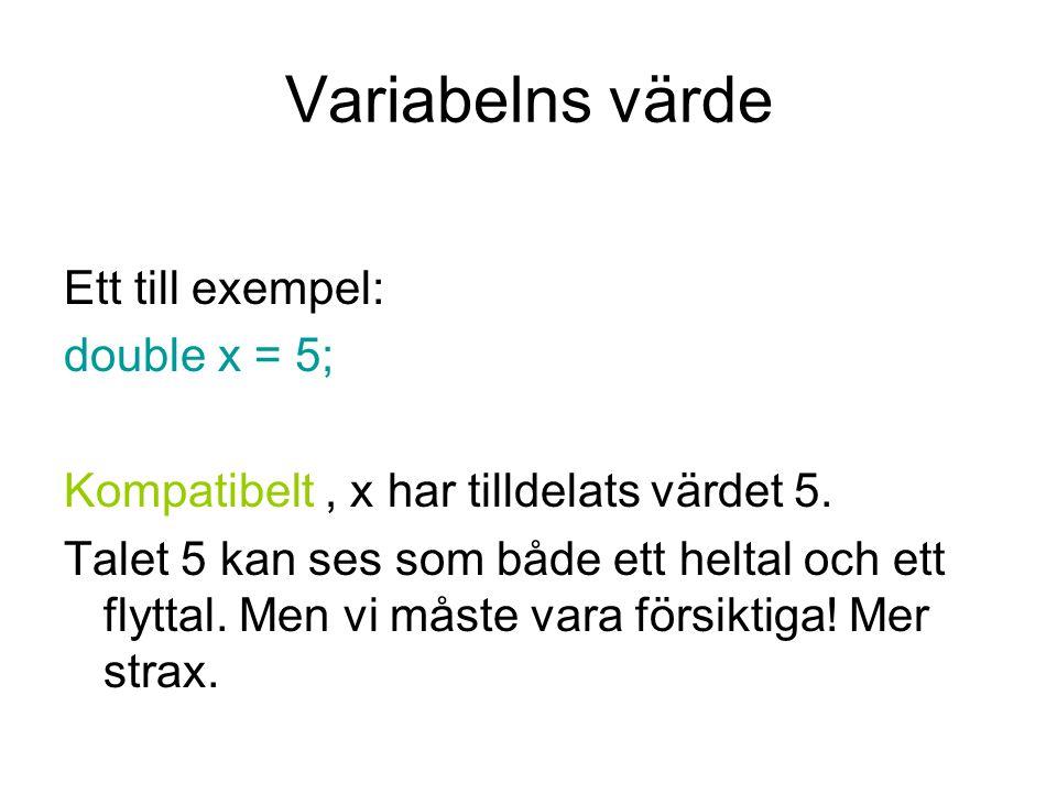 Variabelns värde Ett till exempel: double x = 5; Kompatibelt, x har tilldelats värdet 5. Talet 5 kan ses som både ett heltal och ett flyttal. Men vi m