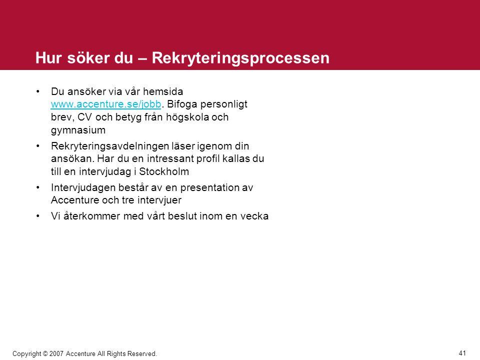41 Copyright © 2007 Accenture All Rights Reserved. Hur söker du – Rekryteringsprocessen Du ansöker via vår hemsida www.accenture.se/jobb. Bifoga perso