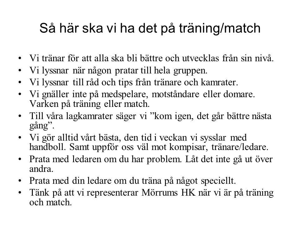 Så här ska vi ha det på träning/match Vi tränar för att alla ska bli bättre och utvecklas från sin nivå.