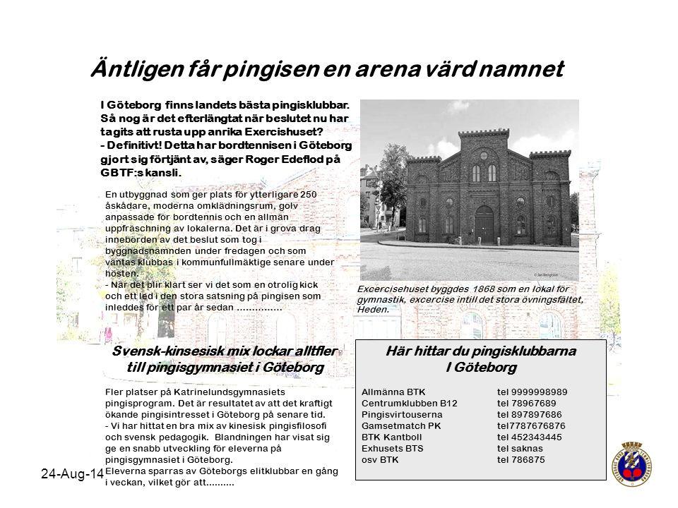24-Aug-14 Äntligen får pingisen en arena värd namnet I Göteborg finns landets bästa pingisklubbar. Så nog är det efterlängtat när beslutet nu har tagi
