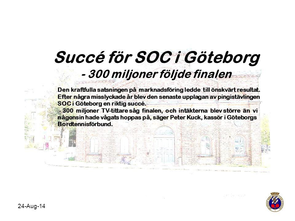 24-Aug-14 Succé för SOC i Göteborg - 300 miljoner följde finalen Den kraftfulla satsningen på marknadsföring ledde till önskvärt resultat. Efter några