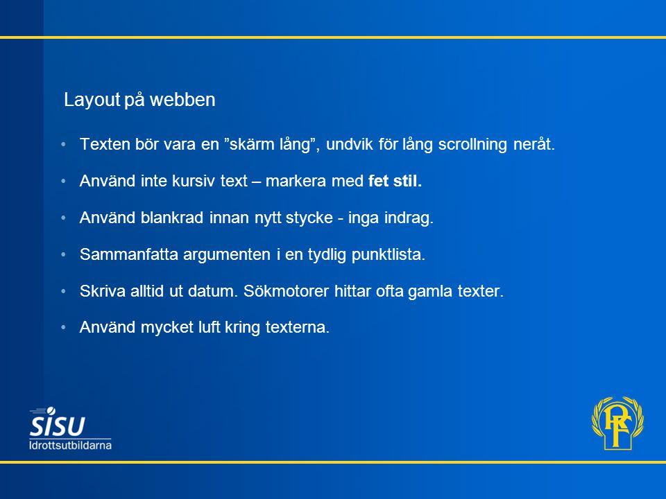 Layout på webben Texten bör vara en skärm lång , undvik för lång scrollning neråt.